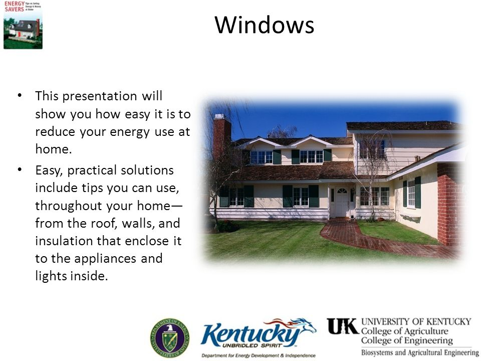 Windows This presentation will show you how easy it is to reduce your energy use at home.