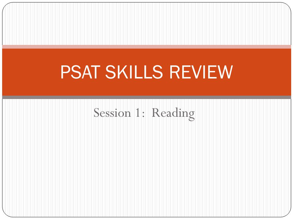 Session 1: Reading PSAT SKILLS REVIEW
