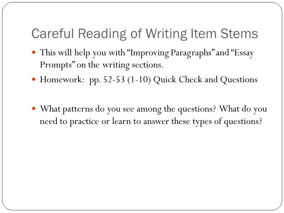 Careful Reading of Writing Item Stems This will help you with Improving Paragraphs and Essay Prompts on the writing sections.