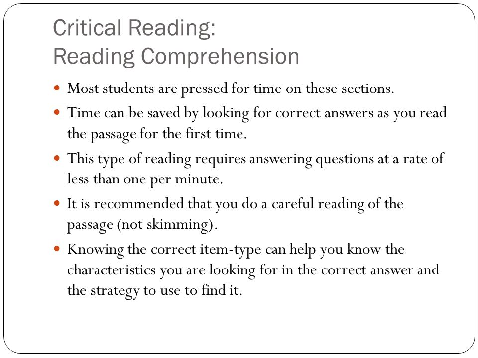 Critical Reading: Reading Comprehension Most students are pressed for time on these sections.