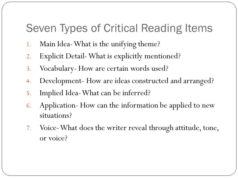 Seven Types of Critical Reading Items 1. Main Idea- What is the unifying theme.