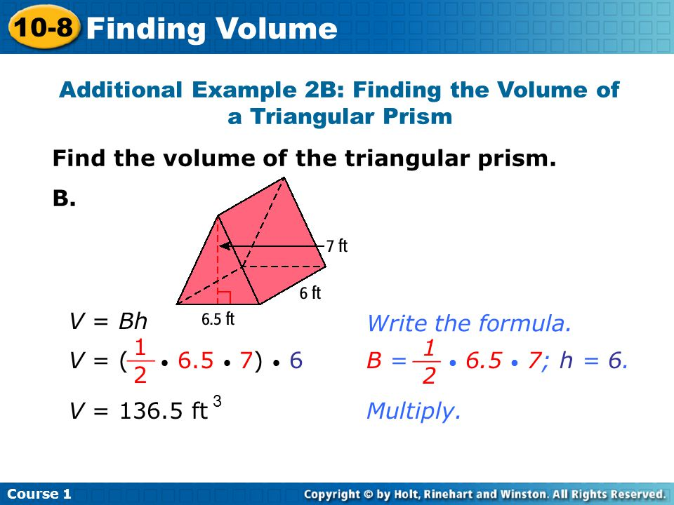 Additional Example 2B: Finding the Volume of a Triangular Prism Find the volume of the triangular prism.
