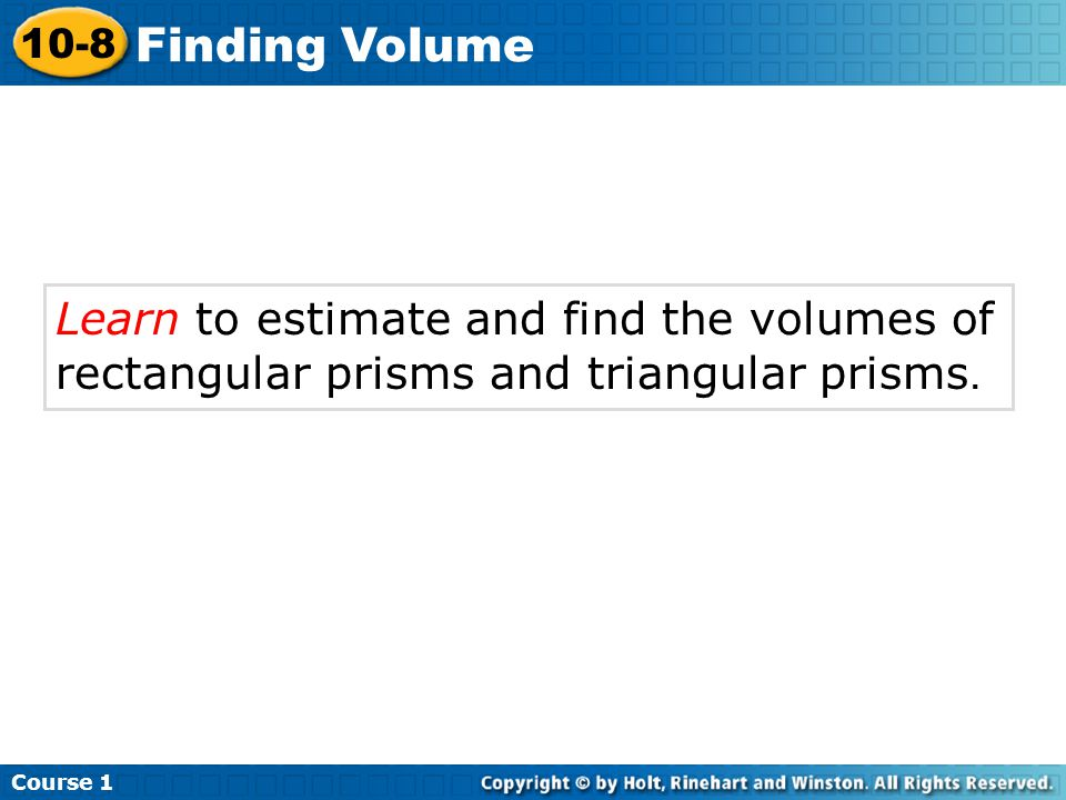 Learn to estimate and find the volumes of rectangular prisms and triangular prisms.