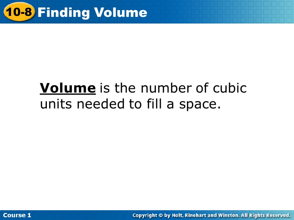 Volume is the number of cubic units needed to fill a space. Course Finding Volume