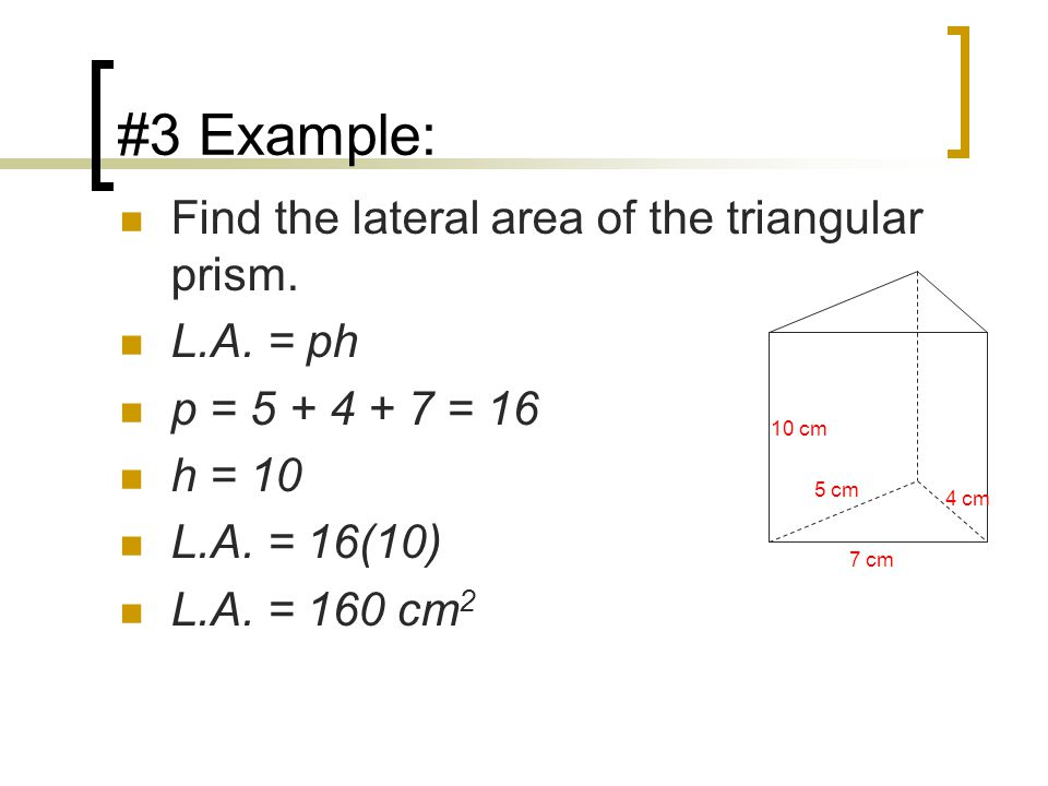 #3 Example: Find the lateral area of the triangular prism.
