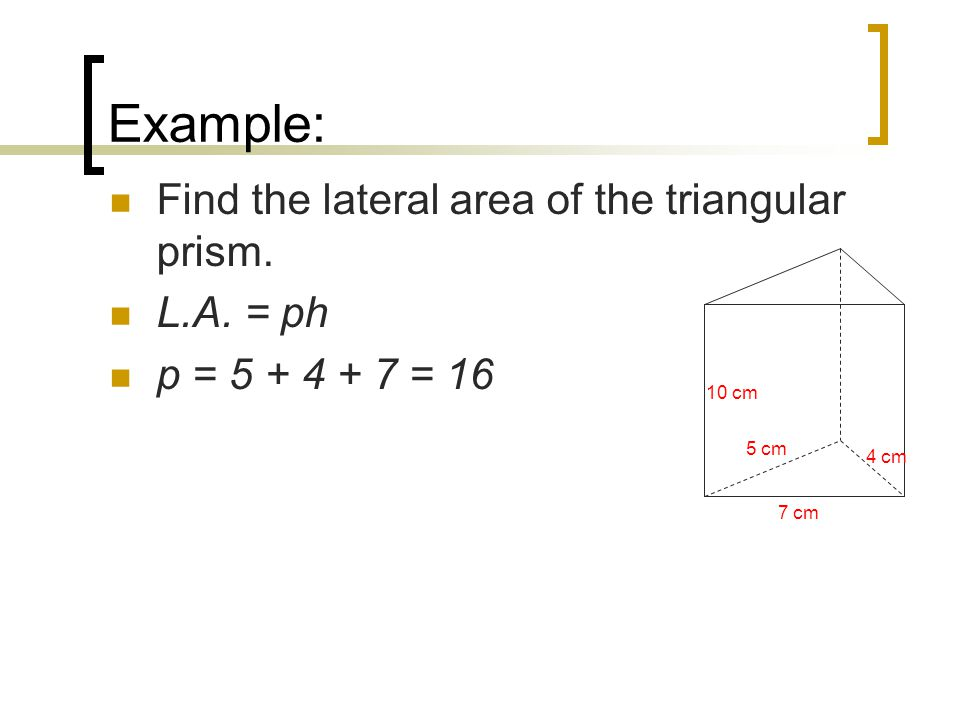 Example: Find the lateral area of the triangular prism.