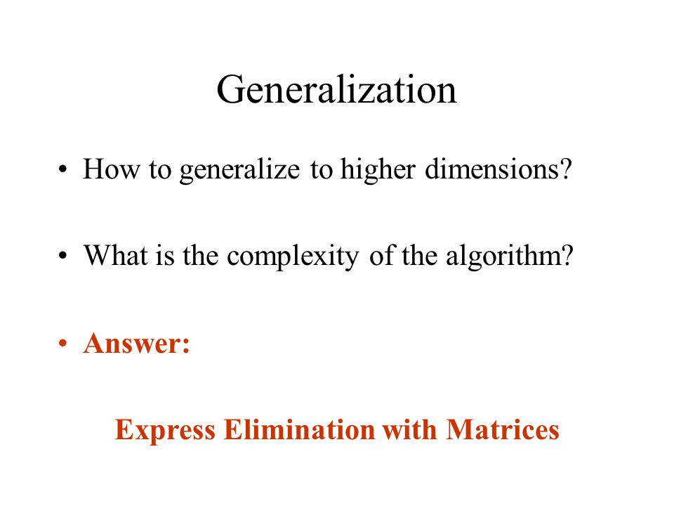 Generalization How to generalize to higher dimensions.