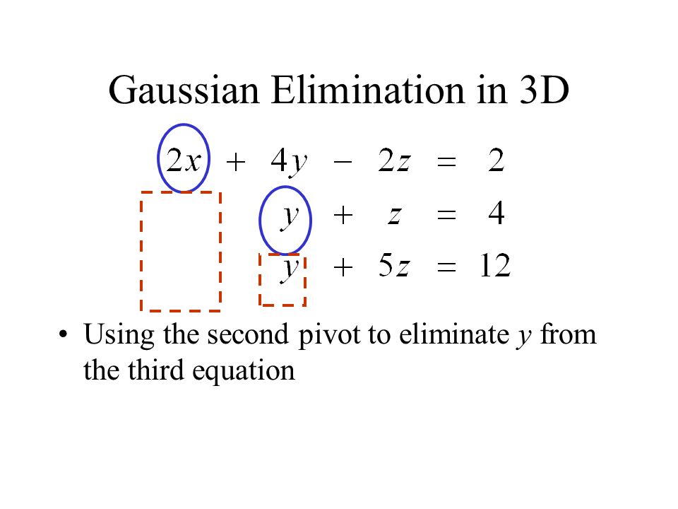 Gaussian Elimination in 3D Using the second pivot to eliminate y from the third equation