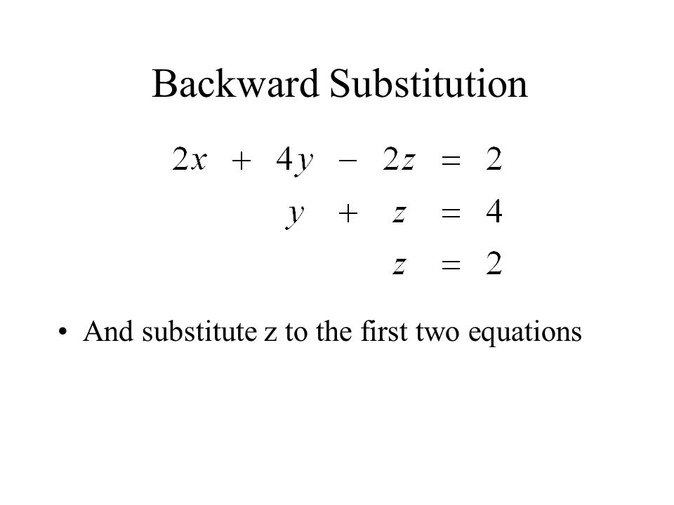 Backward Substitution And substitute z to the first two equations