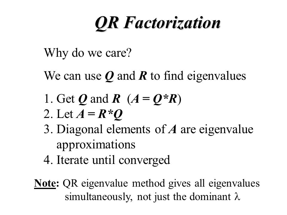 Why do we care. We can use Q and R to find eigenvalues 1.