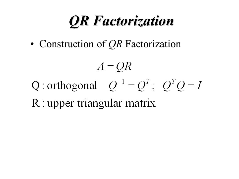 QR Factorization Construction of QR Factorization