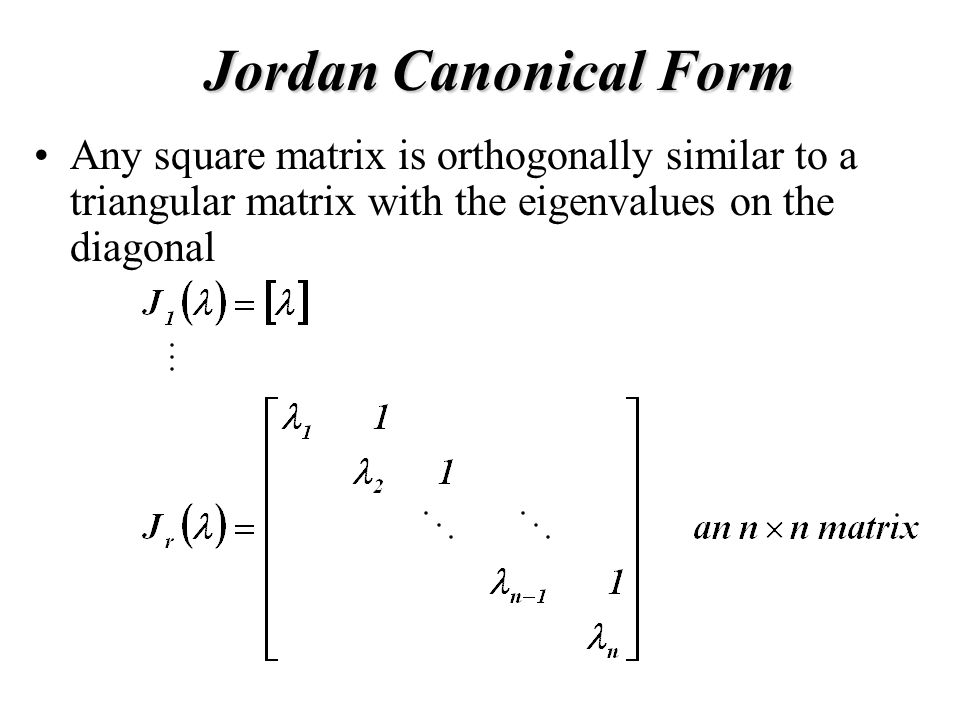 Jordan Canonical Form Any square matrix is orthogonally similar to a triangular matrix with the eigenvalues on the diagonal