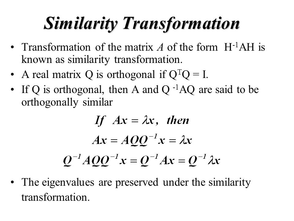 Similarity Transformation Transformation of the matrix A of the form H -1 AH is known as similarity transformation.