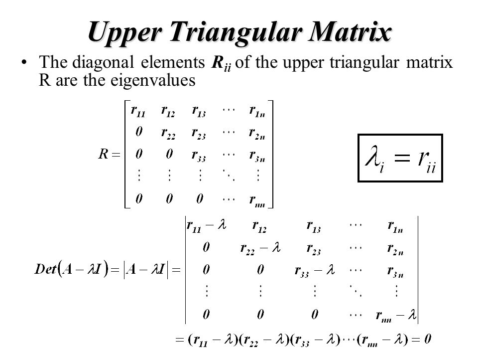 Upper Triangular Matrix The diagonal elements R ii of the upper triangular matrix R are the eigenvalues