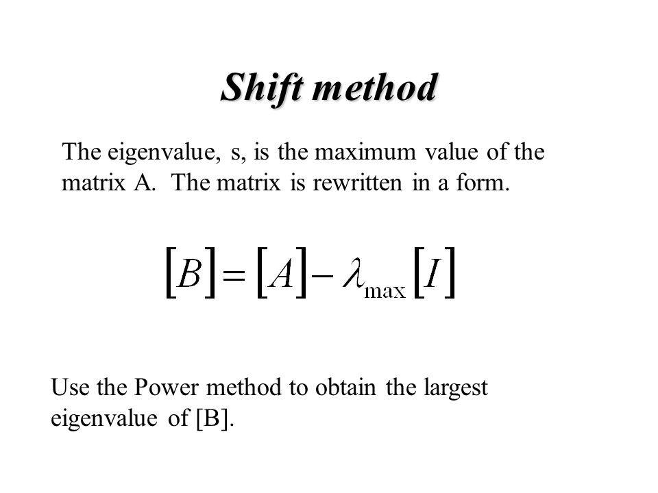 Shift method The eigenvalue, s, is the maximum value of the matrix A.