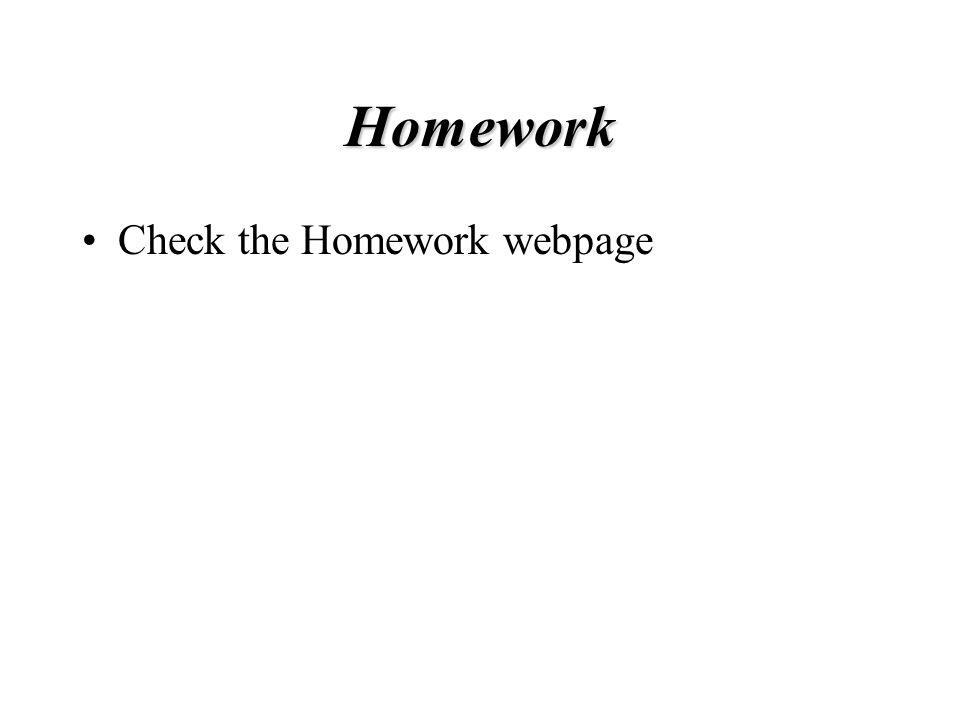 Homework Check the Homework webpage