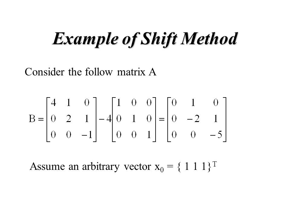 Example of Shift Method Consider the follow matrix A Assume an arbitrary vector x 0 = { 1 1 1} T