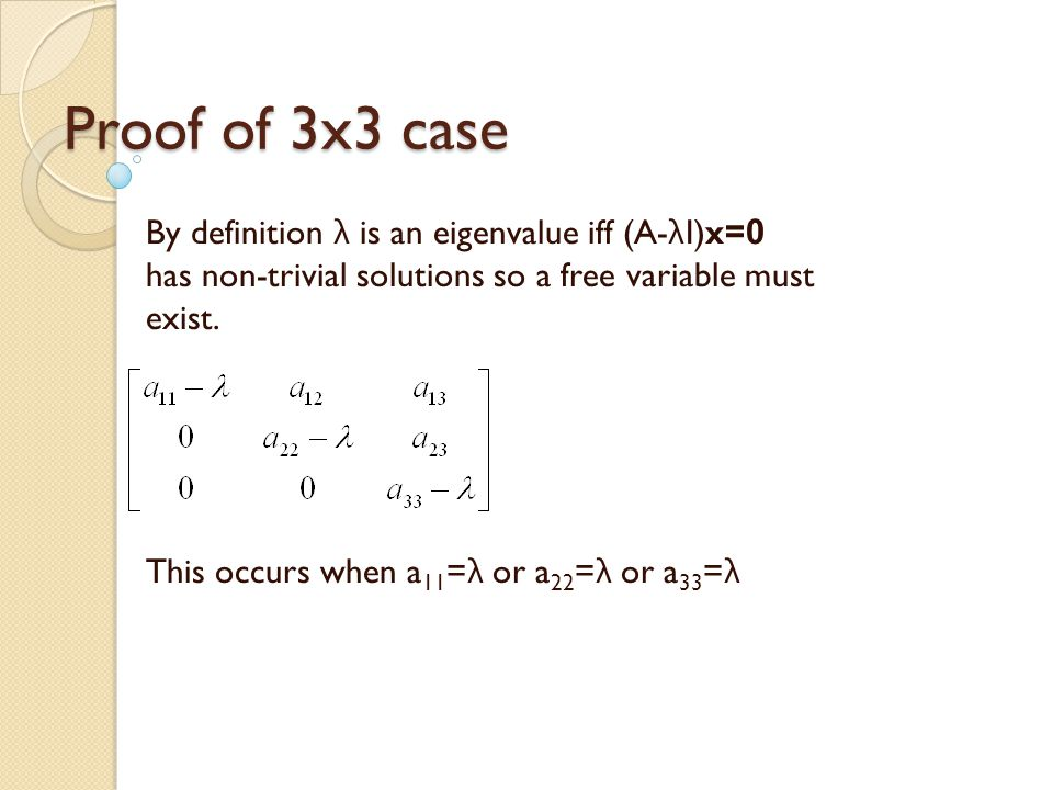 Proof of 3x3 case By definition λ is an eigenvalue iff (A- λ I)x= 0 has non-trivial solutions so a free variable must exist.