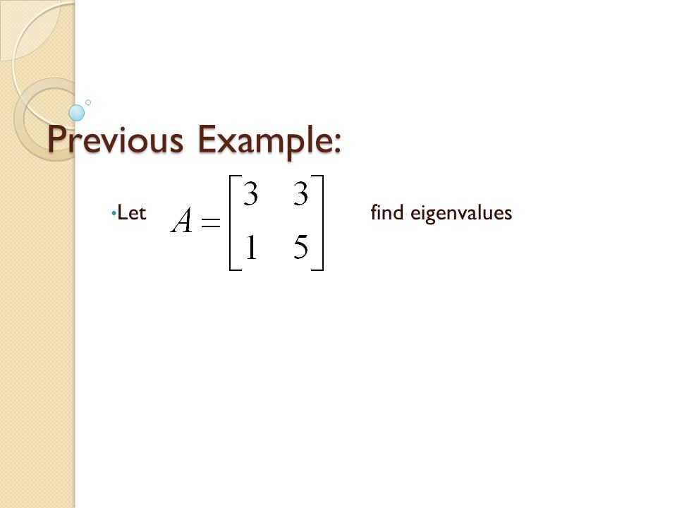 Previous Example: Let find eigenvalues
