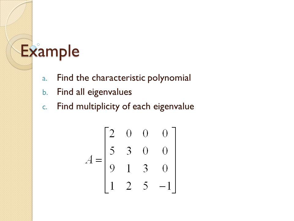 Example a. Find the characteristic polynomial b. Find all eigenvalues c.