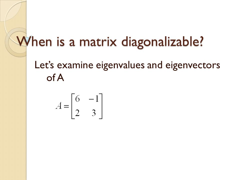 When is a matrix diagonalizable Let's examine eigenvalues and eigenvectors of A