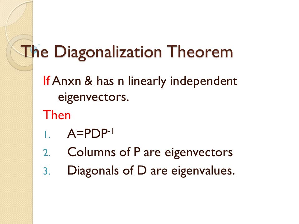 The Diagonalization Theorem If Anxn & has n linearly independent eigenvectors.