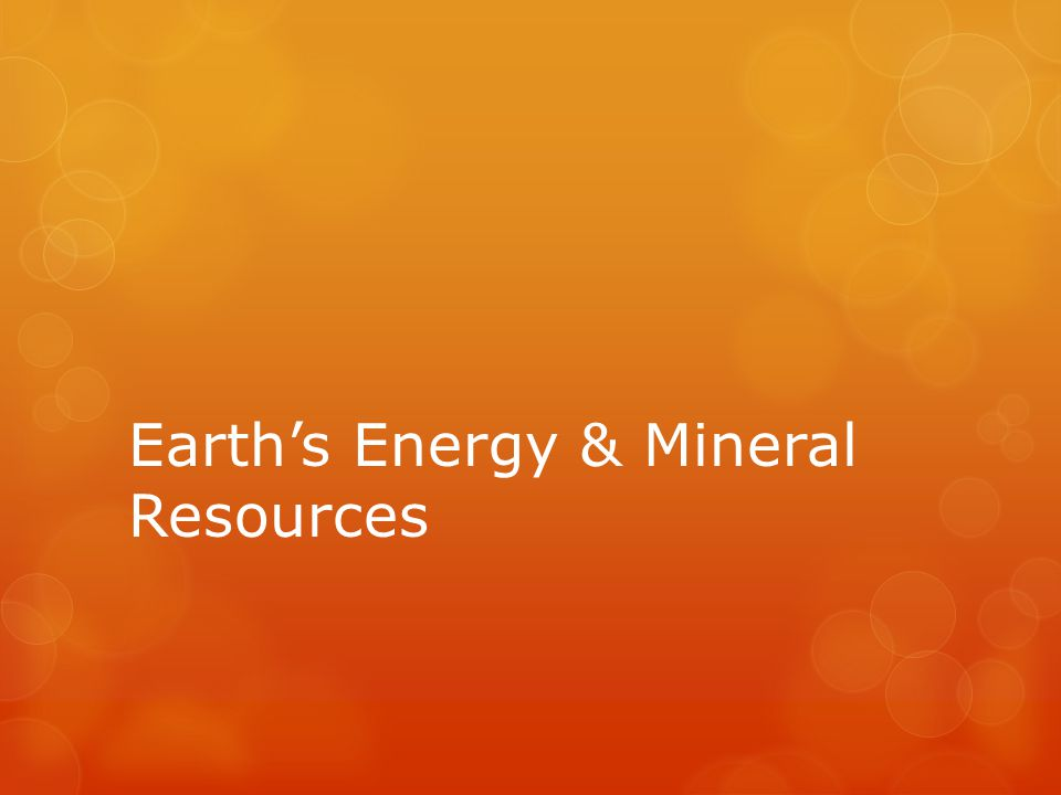 Earth's Energy & Mineral Resources