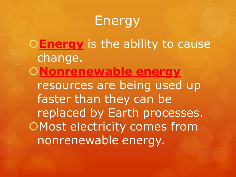 Energy  Energy is the ability to cause change.