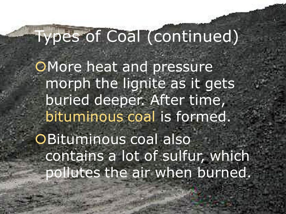  More heat and pressure morph the lignite as it gets buried deeper.