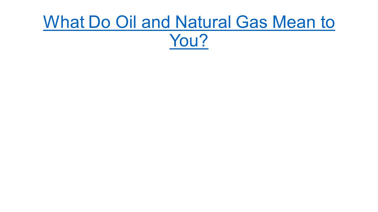 What Do Oil and Natural Gas Mean to You