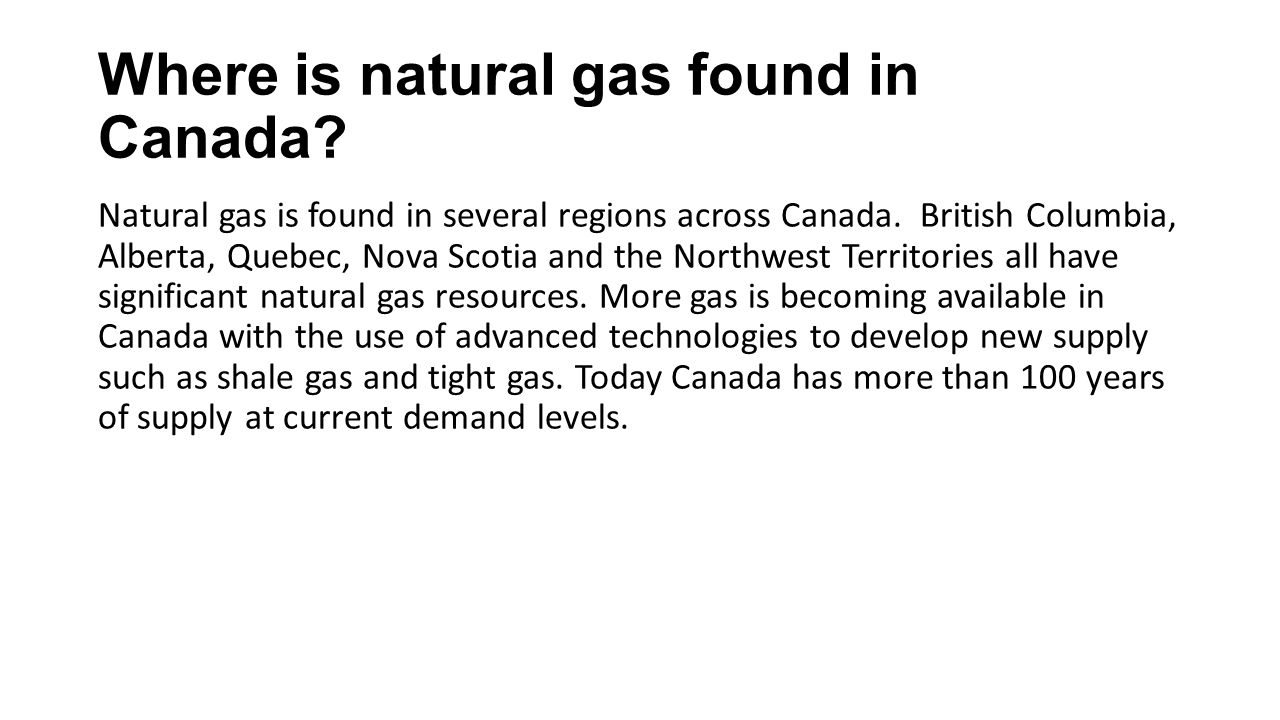 Where is natural gas found in Canada. Natural gas is found in several regions across Canada.
