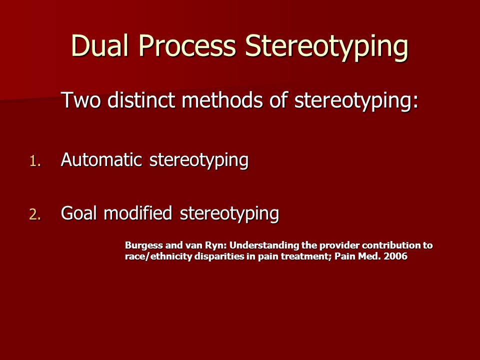 Dual Process Stereotyping Two distinct methods of stereotyping: 1.