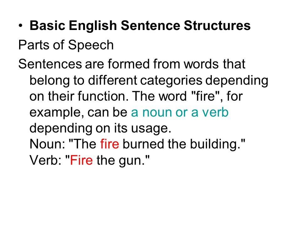Basic English Sentence Structures Parts of Speech Sentences are formed from words that belong to different categories depending on their function.