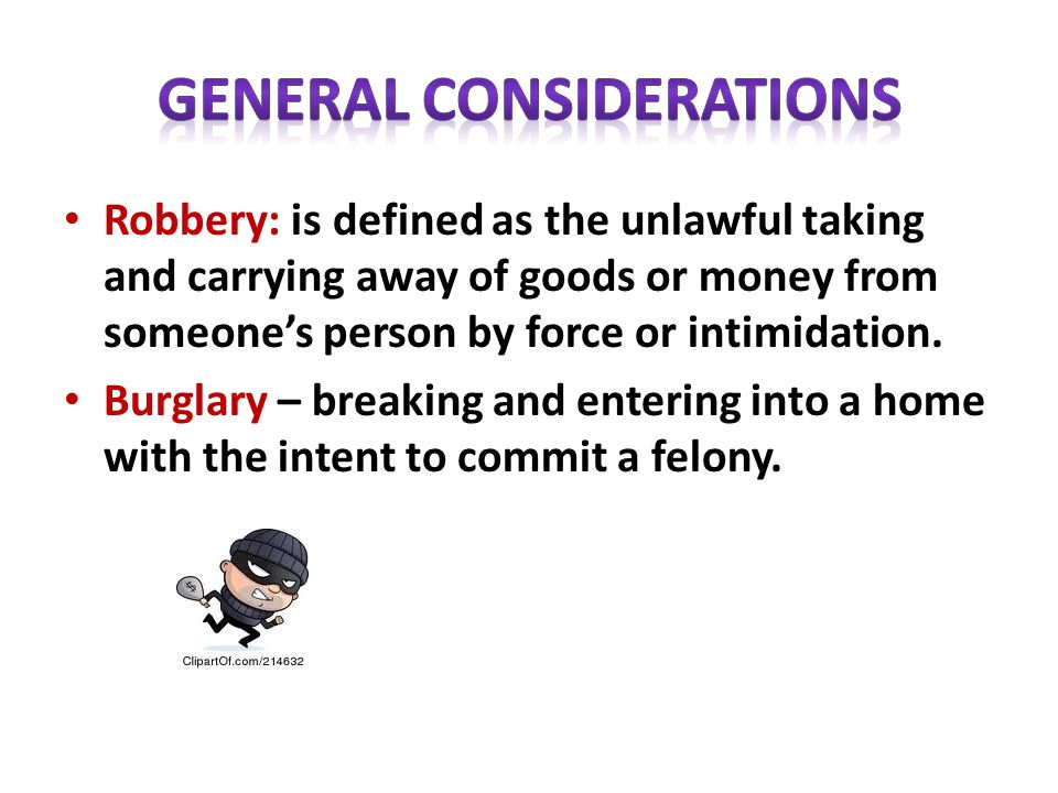 Robbery: is defined as the unlawful taking and carrying away of goods or money from someone's person by force or intimidation.