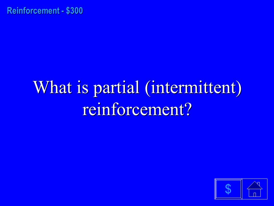Reinforcement- $200 What is a reinforcer $