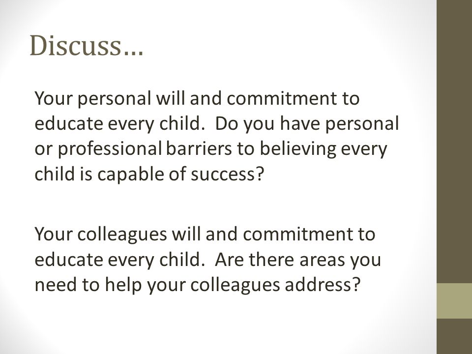 Discuss… Your personal will and commitment to educate every child.