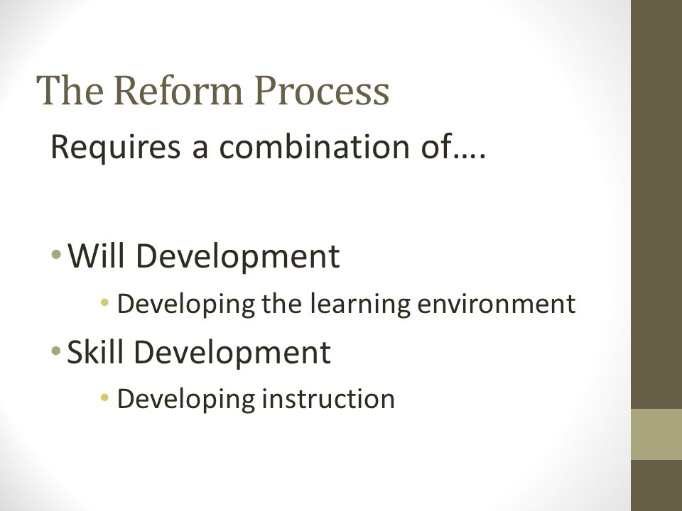 The Reform Process Requires a combination of….