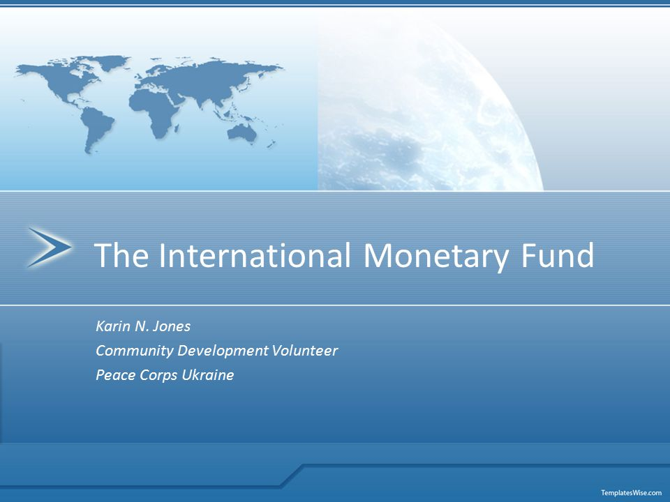 Karin N. Jones Community Development Volunteer Peace Corps Ukraine The International Monetary Fund