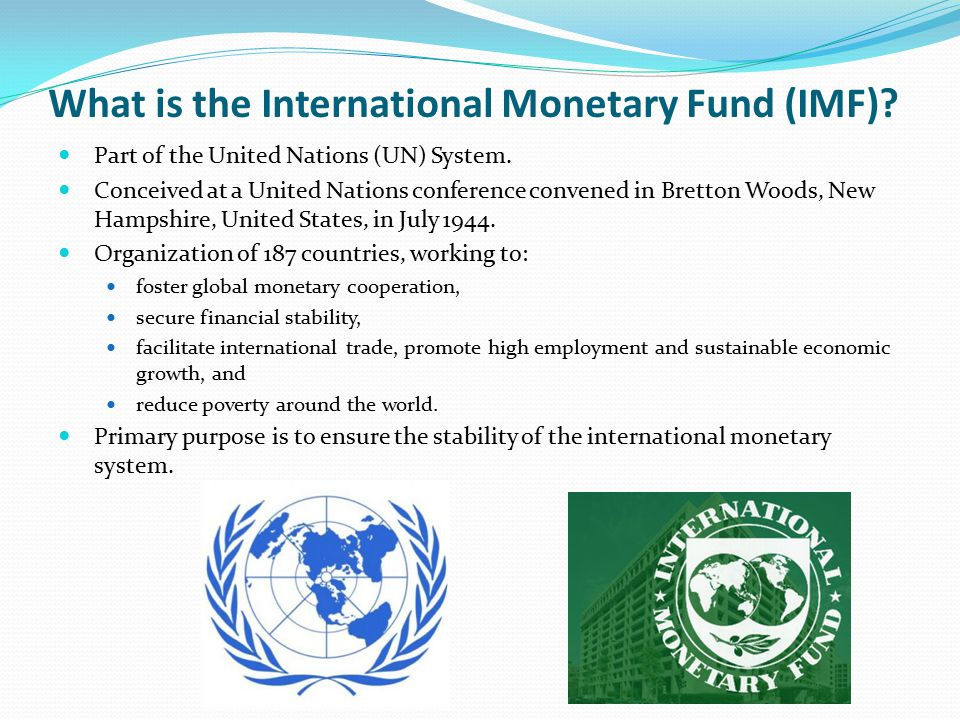 What is the International Monetary Fund (IMF). Part of the United Nations (UN) System.