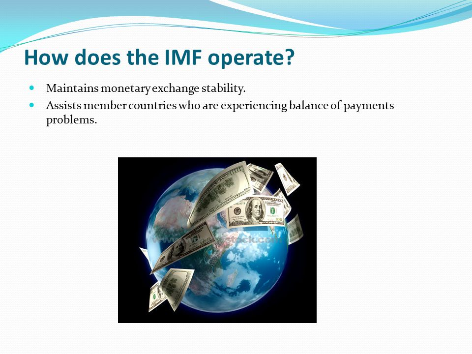 How does the IMF operate. Maintains monetary exchange stability.