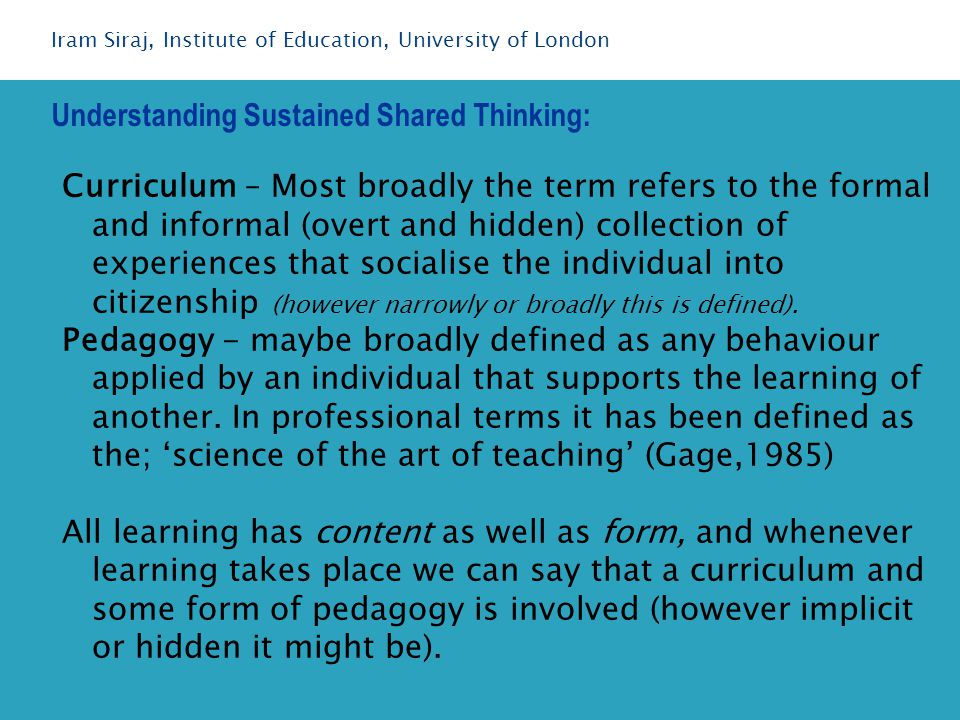 Curriculum – Most broadly the term refers to the formal and informal (overt and hidden) collection of experiences that socialise the individual into citizenship (however narrowly or broadly this is defined).