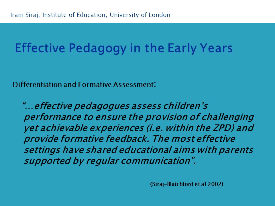 Differentiation and Formative Assessment : …effective pedagogues assess children's performance to ensure the provision of challenging yet achievable experiences (i.e.