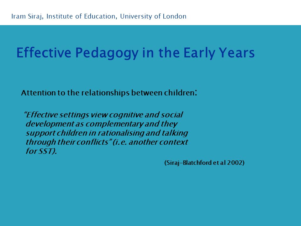 Attention to the relationships between children : Effective settings view cognitive and social development as complementary and they support children in rationalising and talking through their conflicts (i.e.