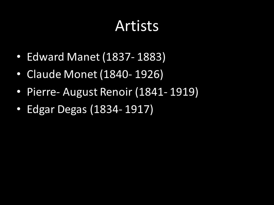 Artists Edward Manet ( ) Claude Monet ( ) Pierre- August Renoir ( ) Edgar Degas ( )