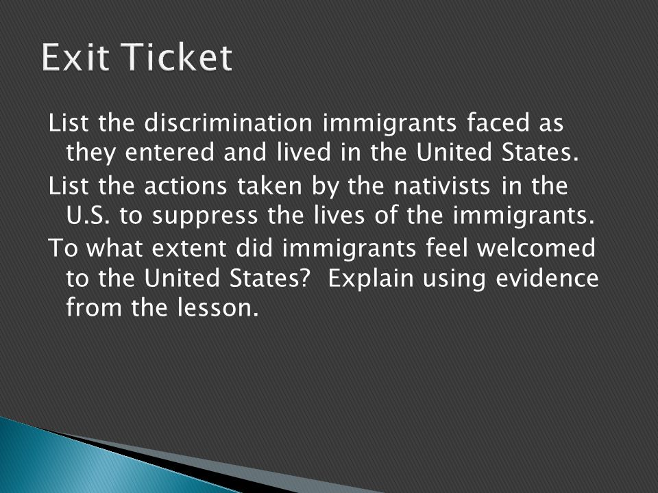 List the discrimination immigrants faced as they entered and lived in the United States.