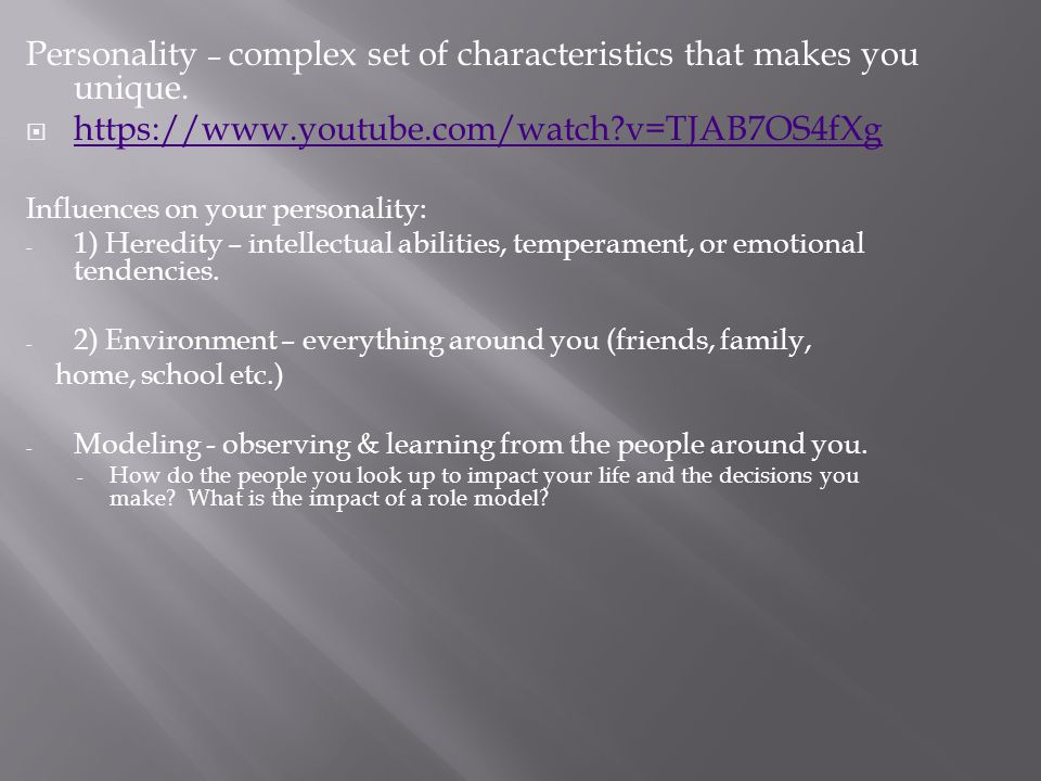 Personality – complex set of characteristics that makes you unique.