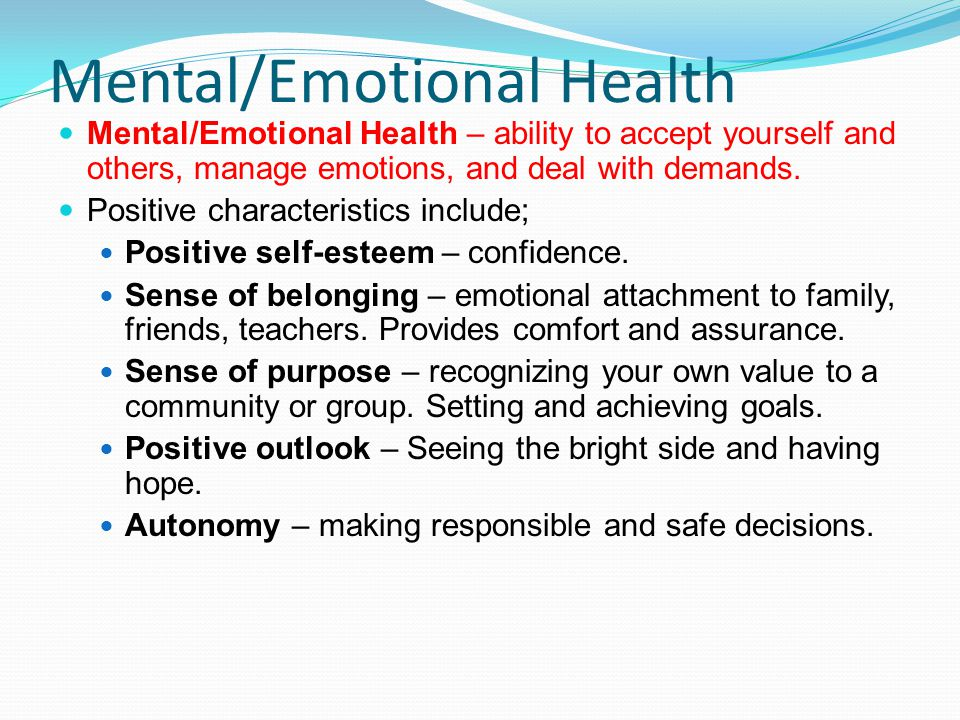 Mental/Emotional Health Mental/Emotional Health – ability to accept yourself and others, manage emotions, and deal with demands.