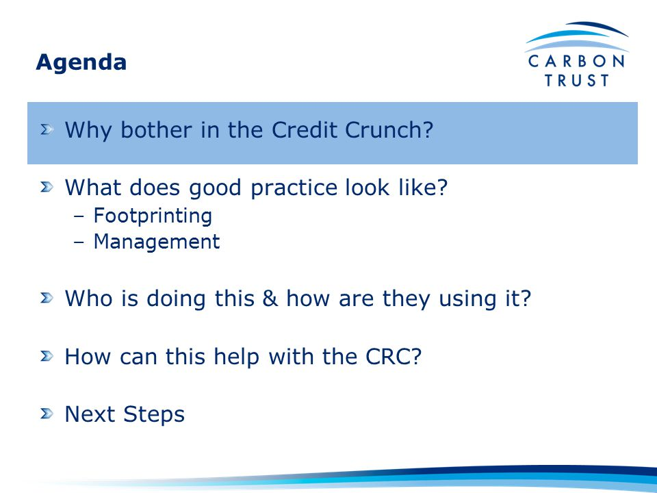 Agenda Why bother in the Credit Crunch. What does good practice look like.
