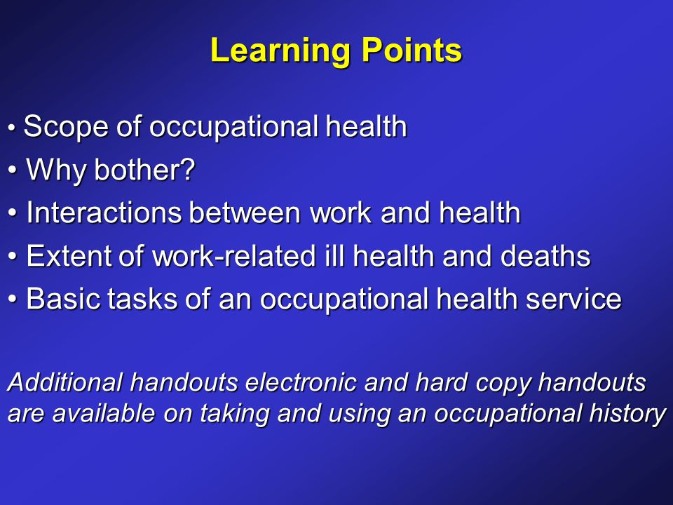 Learning Points Scope of occupational health Scope of occupational health Why bother.