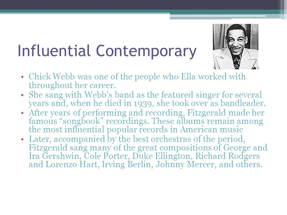 Influential Contemporary Chick Webb was one of the people who Ella worked with throughout her career.